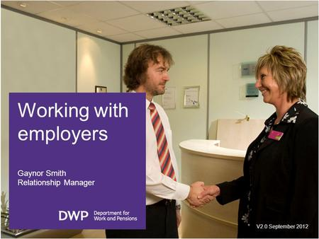 Working with employers Gaynor Smith Relationship Manager V2.0 September 2012.