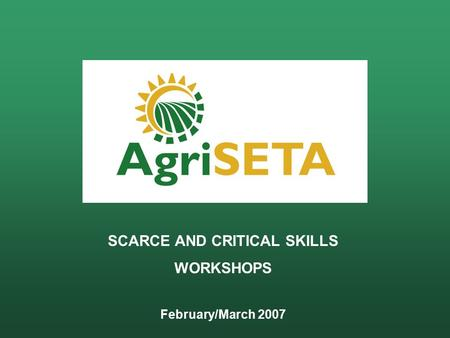 SCARCE AND CRITICAL SKILLS WORKSHOPS February/March 2007.