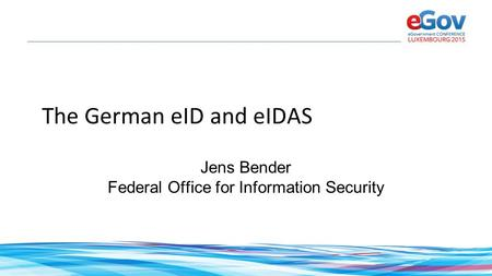 The German eID and eIDAS Jens Bender Federal Office for Information Security.