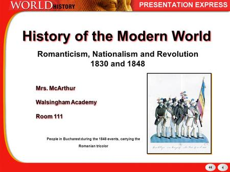 History of the Modern World Romanticism, Nationalism and Revolution 1830 and 1848 Mrs. McArthur Walsingham Academy Room 111 Mrs. McArthur Walsingham Academy.