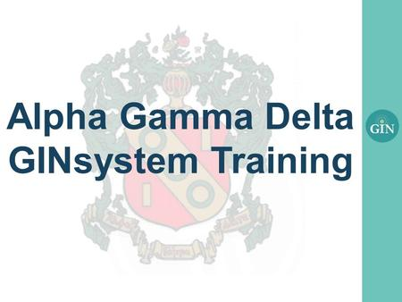 Alpha Gamma Delta GINsystem Training. What is the GINsystem? A members-only internal communication system for Alpha Gamma Delta chapters Features : –Announcements.