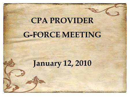1 CPA PROVIDER G-FORCE MEETING January 12, 2010. 2 Agenda Maltreatment in Care Permanency Continuum Permanency Status Exercise for February DFCS Data.