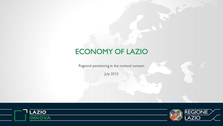 ECONOMY OF LAZIO Regional positioning in the national context July 2015.