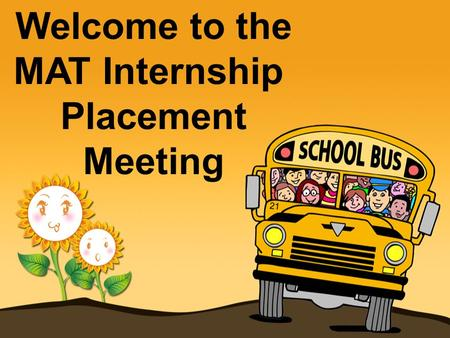 Welcome to the MAT Internship Placement Meeting. Types of PlacementsPaperwork and FeesBackground ChecksNuts and Bolts What we will cover today…