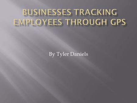 By Tyler Daniels.  Privacy  - Employers monitoring employees every move  - Can get employees fired for doing things they didn't know were being monitored.