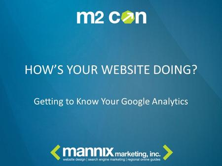 HOW'S YOUR WEBSITE DOING? Getting to Know Your Google Analytics.