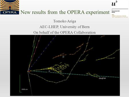New results from the OPERA experiment Tomoko Ariga AEC-LHEP, University of Bern On behalf of the OPERA Collaboration.