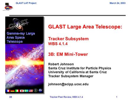 GLAST LAT ProjectMarch 24, 2003 3B Tracker Peer Review, WBS 4.1.4 1 GLAST Large Area Telescope: Tracker Subsystem WBS 4.1.4 3B: EM Mini-Tower Robert Johnson.