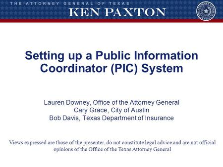 Setting up a Public Information Coordinator (PIC) System Lauren Downey, Office of the Attorney General Cary Grace, City of Austin Bob Davis, Texas Department.