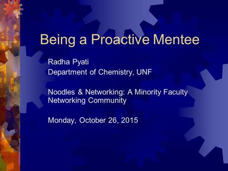 Being a Proactive Mentee Radha Pyati Department of Chemistry, UNF Noodles & Networking: A Minority Faculty Networking Community Monday, October 26, 2015.