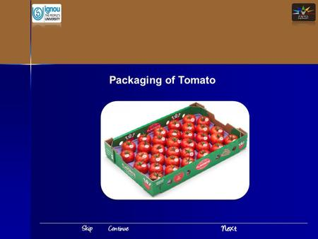 Packaging of Tomato. Introduction Packaging of Tomato India is the second largest producer of fruits and vegetables. It will have significance only when.