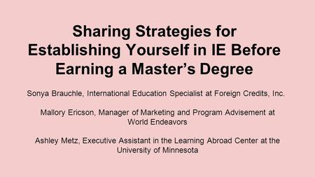 Sharing Strategies for Establishing Yourself in IE Before Earning a Master's Degree Sonya Brauchle, International Education Specialist at Foreign Credits,