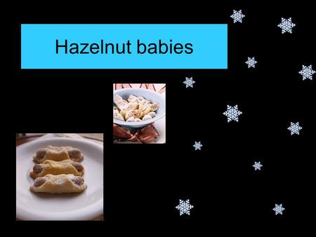 Hazelnut babies. INGREDIENTS: 100g flour 80g butter 1 spoon of cream 1 yolk sugar to cover FILLING: 50g hazelnuts 1egg white 40g sugar 1 spoon of rum.