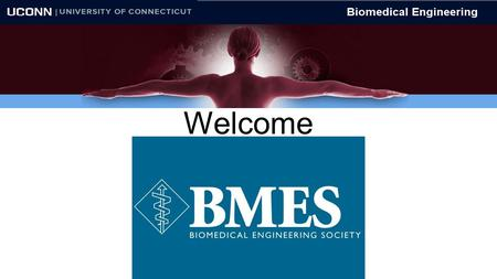 Welcome. What is BMES? The Biomedical Engineering Society is a group on campus for BME students that is designed to assist its members in finding jobs.