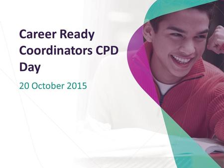 Career Ready Coordinators CPD Day 20 October 2015.