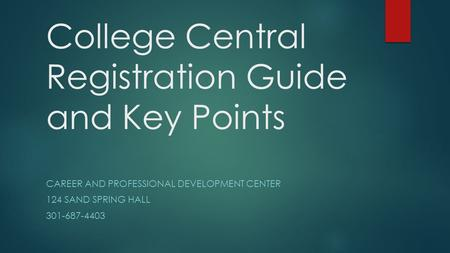 College Central Registration Guide and Key Points CAREER AND PROFESSIONAL DEVELOPMENT CENTER 124 SAND SPRING HALL 301-687-4403.