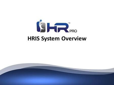 HRIS System Overview. Private & Confidential System Overview  HRAdvantage is a complete and secure web-based HR Management System that provides online.
