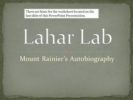 Mount Rainier's Autobiography There are hints for the worksheet located on the last slide of this PowerPoint Presentation.