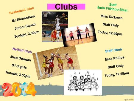 Clubs Basketball Club Mr Richardson Junior Squad Tonight, 3.50pm Netball Club Miss Doogan S1-3 girls Tonight, 3.50pm Staff 5min FitHoop Blast Miss Dickman.
