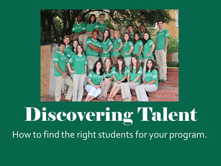 Discovering Talent How to find the right students for your program.