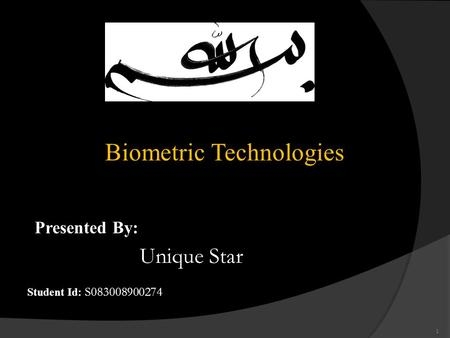 Biometric Technologies Presented By: Student Id: S083008900274 1 Unique Star.