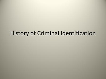 History of Criminal Identification. In The Beginning Only had people's names Then went to photographs and names What was the issue with this process?