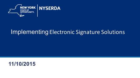 Implementing Electronic Signature Solutions 11/10/2015.
