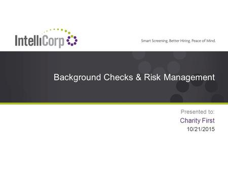 Background Checks & Risk Management Presented to: Charity First 10/21/2015.