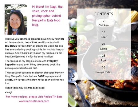 1 Hi there! I'm Nagi, the voice, cook and photographer behind RecipeTin Eats food blog. I believe you can make great food even if you're short on time.