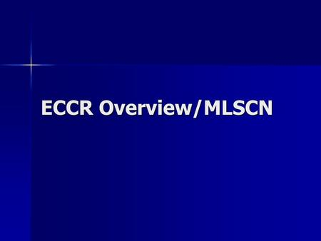 ECCR Overview/MLSCN. NIH Roadmap Series of initiatives designed to pursue major opportunities in biomedical research and gaps in current knowledge that.