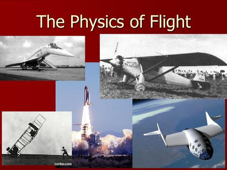 The Physics of Flight. Ancient Dreamers Legends of flight attempts date to 2000 B.C. Legends of flight attempts date to 2000 B.C. –Many believed flying.