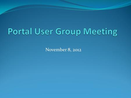November 8, 2012. Agenda Welcome Accessibility Reminders Service and Software Updates Reminders.