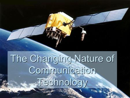 The Changing Nature of Communication Technology. Contributions of the Past The history of communication systems is rich with spectacular innovations and.