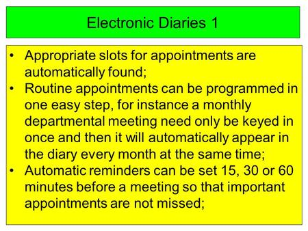 Electronic Diaries 1 Appropriate slots for appointments are automatically found; Routine appointments can be programmed in one easy step, for instance.
