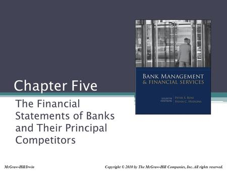 Chapter Five The Financial Statements of Banks and Their Principal Competitors Copyright © 2010 by The McGraw-Hill Companies, Inc. All rights reserved.McGraw-Hill/Irwin.