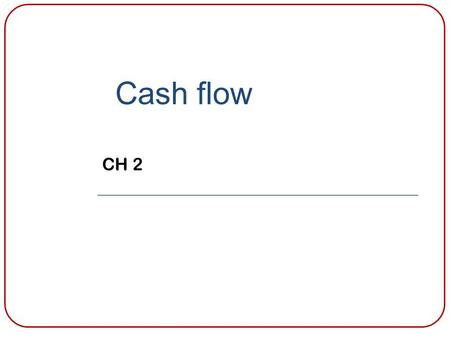 Cash flow CH 2. Learning Objective 1 Identify cash flows arising from operating, investing, and financing activities. 12-2.