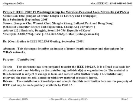 , Slide 1 Project: IEEE P802.15 Working Group for Wireless Personal Area Networks (WPANs) Submission Title: [Impact of Frame Length on Latency and Throughput]