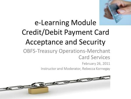 e-Learning Module Credit/Debit Payment Card Acceptance and Security