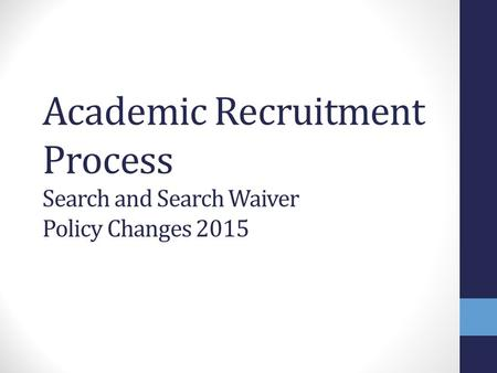 Academic Recruitment Process Search and Search Waiver Policy Changes 2015.