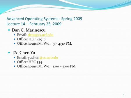 Advanced Operating Systems - Spring 2009 Lecture 14 – February 25, 2009 Dan C. Marinescu   Office: HEC 439 B. Office.