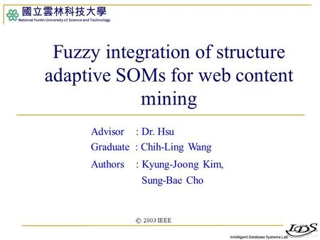 Intelligent Database Systems Lab 國立雲林科技大學 National Yunlin University of Science and Technology 1 Fuzzy integration of structure adaptive SOMs for web content.