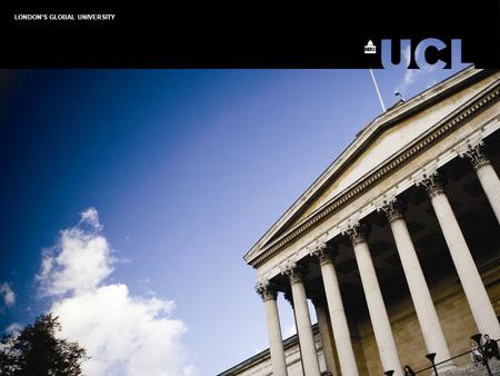 LONDON'S GLOBAL UNIVERSITY. This session: Learn about Support Services at UCL -Gower Place Health Centre -Volunteering Services Unit -UCL Students' Union.