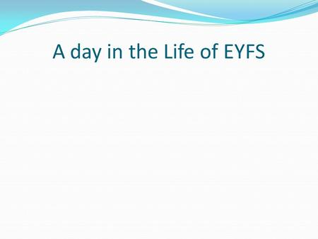 A day in the Life of EYFS.