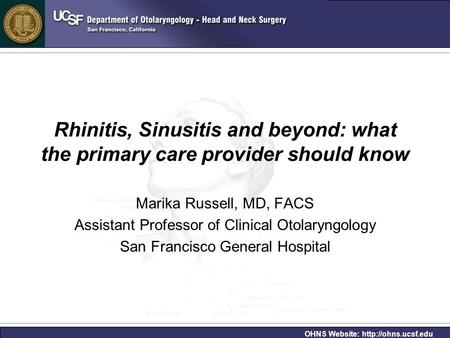 Rhinitis, Sinusitis and beyond: what the primary care provider should know Marika Russell, MD, FACS Assistant Professor of Clinical Otolaryngology San.