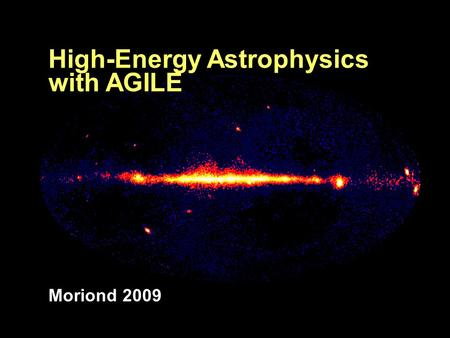 High-Energy Astrophysics with AGILE Moriond 2009.