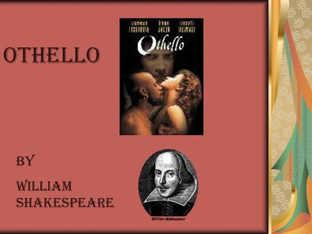 Othello By William Shakespeare. Major Themes in Othello Jealousy – envy of what others have and fear of losing what we have Race – has a great amount.