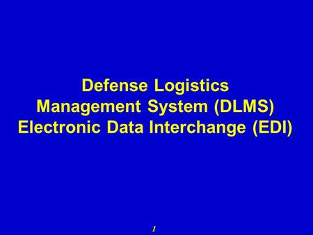 1 Defense Logistics Management System (DLMS) Electronic Data Interchange (EDI)
