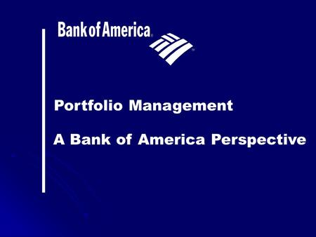 Portfolio Management A Bank of America Perspective.