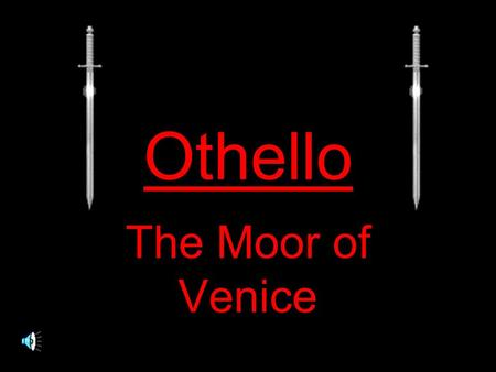 Othello The Moor of Venice. Overview Historical perspective Geographic context An intro to the play itself.