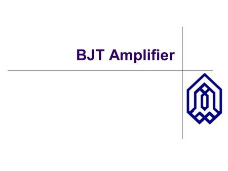 BJT Amplifier. BJT Amplifiers: Overview Voltage Amplifier In an ideal voltage amplifier, the input impedance is infinite and the output impedance is.